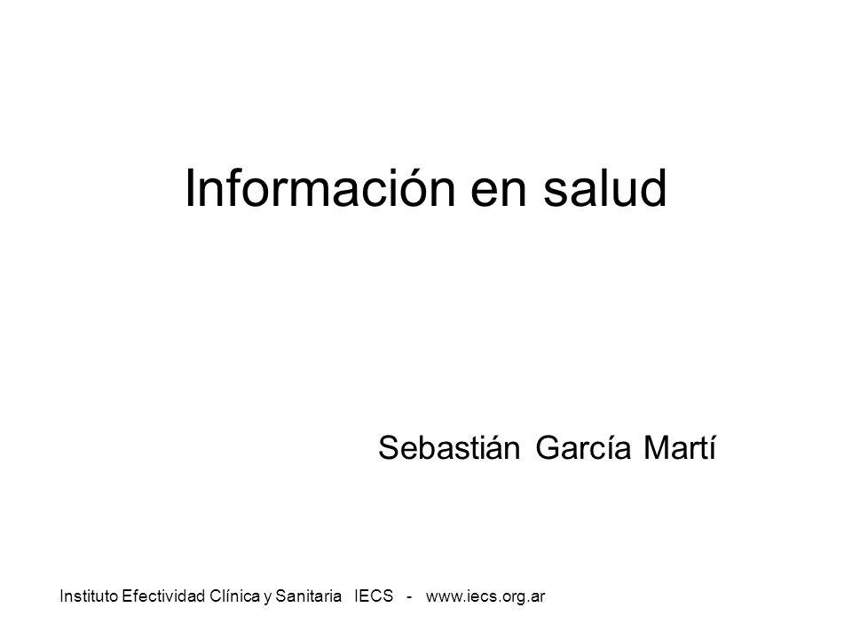 Instituto Efectividad Clínica y Sanitaria IECS - www.iecs.org.ar Información en salud Sebastián García Martí
