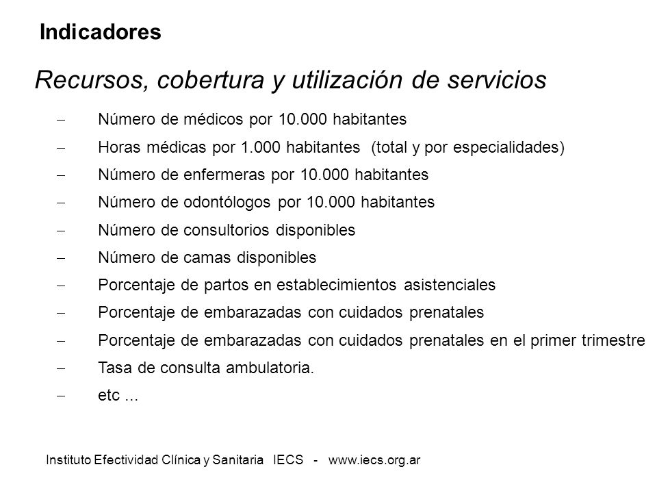 Instituto Efectividad Clínica y Sanitaria IECS - www.iecs.org.ar Indicadores Recursos, cobertura y utilización de servicios Número de médicos por 10.0