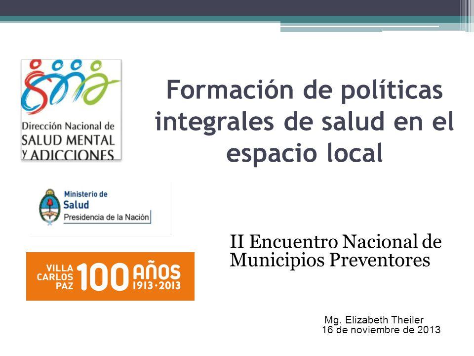 Formación de políticas integrales de salud en el espacio local II Encuentro Nacional de Municipios Preventores Mg.