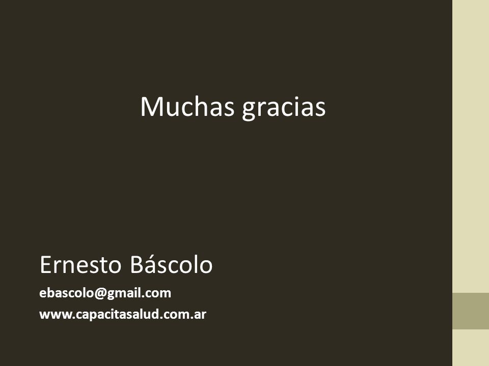 Muchas gracias Ernesto Báscolo ebascolo@gmail.com www.capacitasalud.com.ar