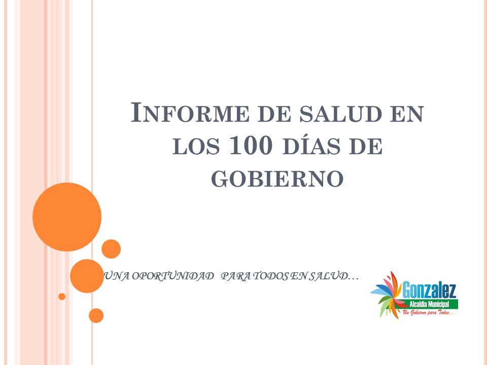 I NFORME DE SALUD EN LOS 100 DÍAS DE GOBIERNO UNA OPORTUNIDAD PARA TODOS EN SALUD…
