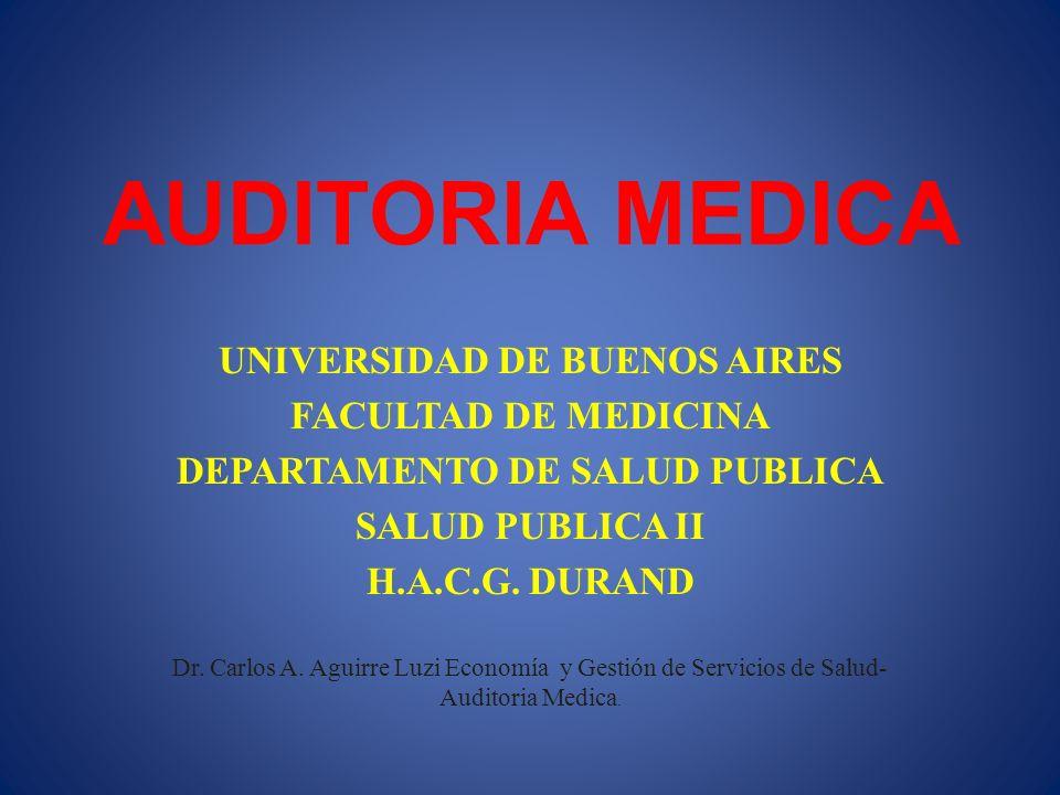 AUDITORIA MEDICA UNIVERSIDAD DE BUENOS AIRES FACULTAD DE MEDICINA DEPARTAMENTO DE SALUD PUBLICA SALUD PUBLICA II H.A.C.G. DURAND Dr. Carlos A. Aguirre