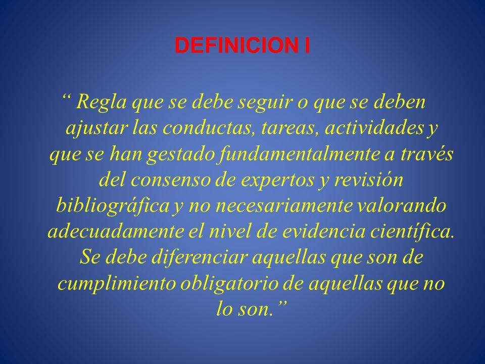 DEFINICION I Regla que se debe seguir o que se deben ajustar las conductas, tareas, actividades y que se han gestado fundamentalmente a través del con
