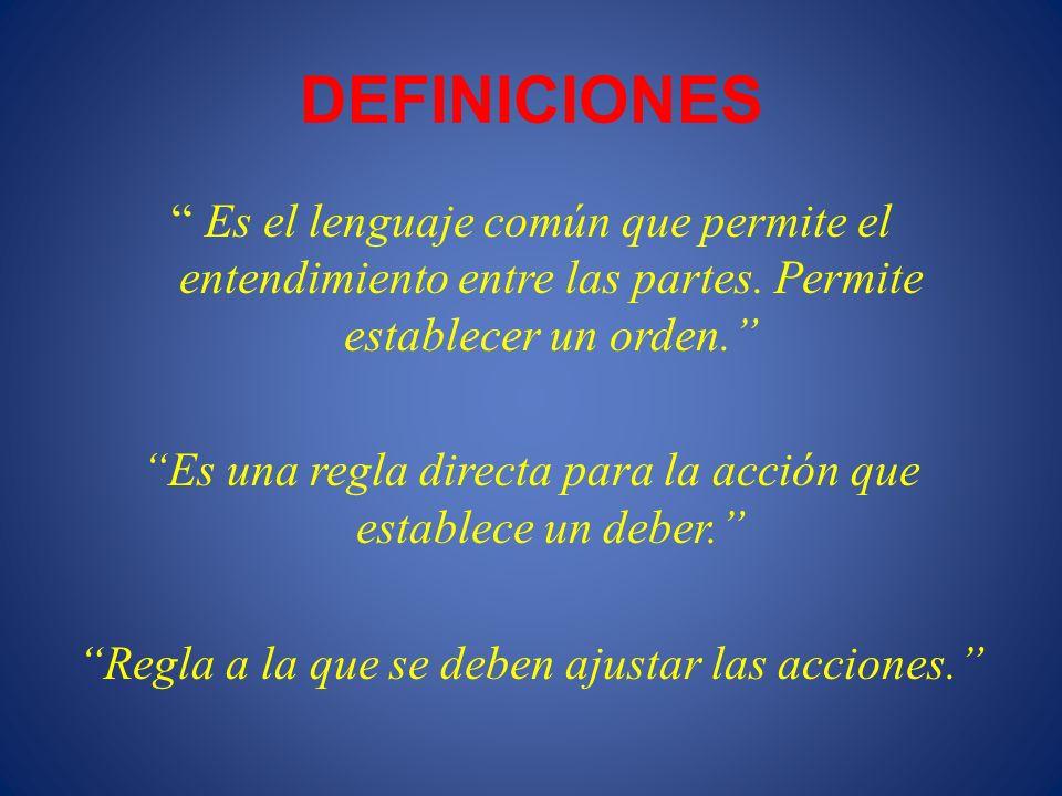 DEFINICIONES Es el lenguaje común que permite el entendimiento entre las partes. Permite establecer un orden. Es una regla directa para la acción que