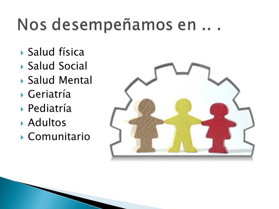 Salud física Salud Social Salud Mental Geriatría Pediatría Adultos Comunitario