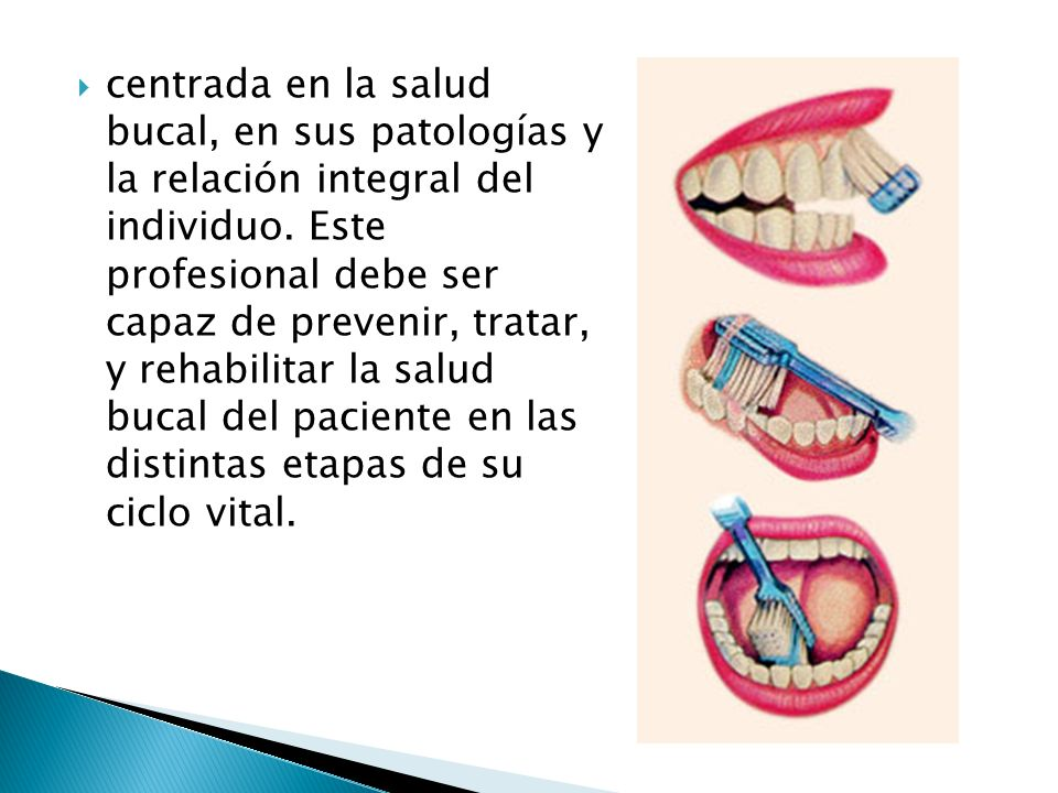 centrada en la salud bucal, en sus patologías y la relación integral del individuo. Este profesional debe ser capaz de prevenir, tratar, y rehabilitar