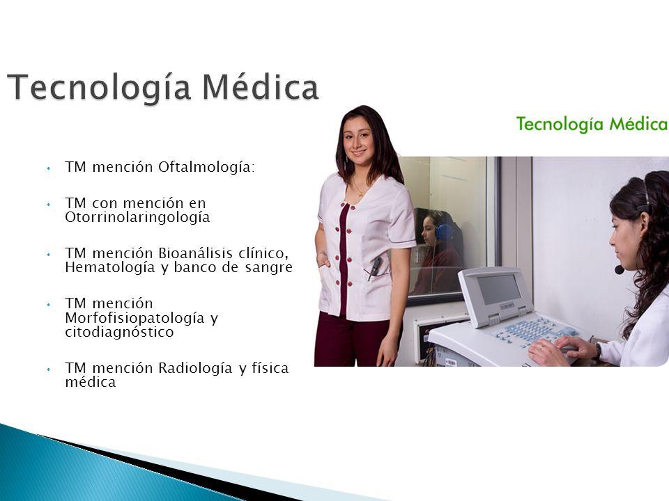 Tecnología Médica TM mención Oftalmología: TM con mención en Otorrinolaringología TM mención Bioanálisis clínico, Hematología y banco de sangre TM men