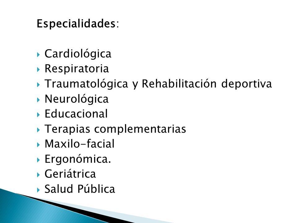 Especialidades: Cardiológica Respiratoria Traumatológica y Rehabilitación deportiva Neurológica Educacional Terapias complementarias Maxilo-facial Erg