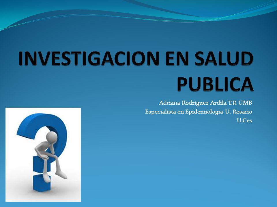 Adriana Rodriguez Ardila T.R UMB Especialista en Epidemiologia U. Rosario U.Ces