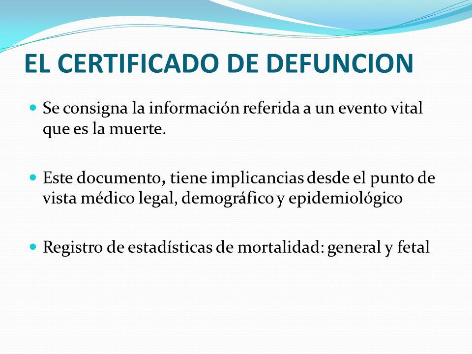 EL CERTIFICADO DE DEFUNCION Se consigna la información referida a un evento vital que es la muerte. Este documento, tiene implicancias desde el punto