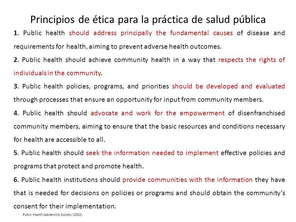Principios de ética para la práctica de salud pública Public Health Leadership Society (2002) 7.