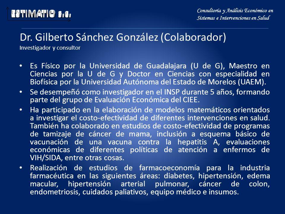 Dr. Gilberto Sánchez González (Colaborador) Investigador y consultor Es Físico por la Universidad de Guadalajara (U de G), Maestro en Ciencias por la