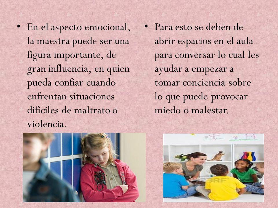 En el aspecto emocional, la maestra puede ser una figura importante, de gran influencia, en quien pueda confiar cuando enfrentan situaciones dificiles