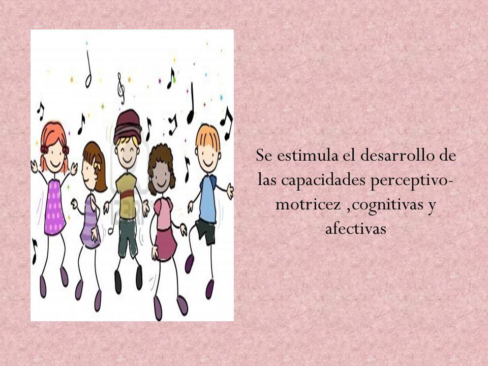 Se estimula el desarrollo de las capacidades perceptivo- motricez,cognitivas y afectivas