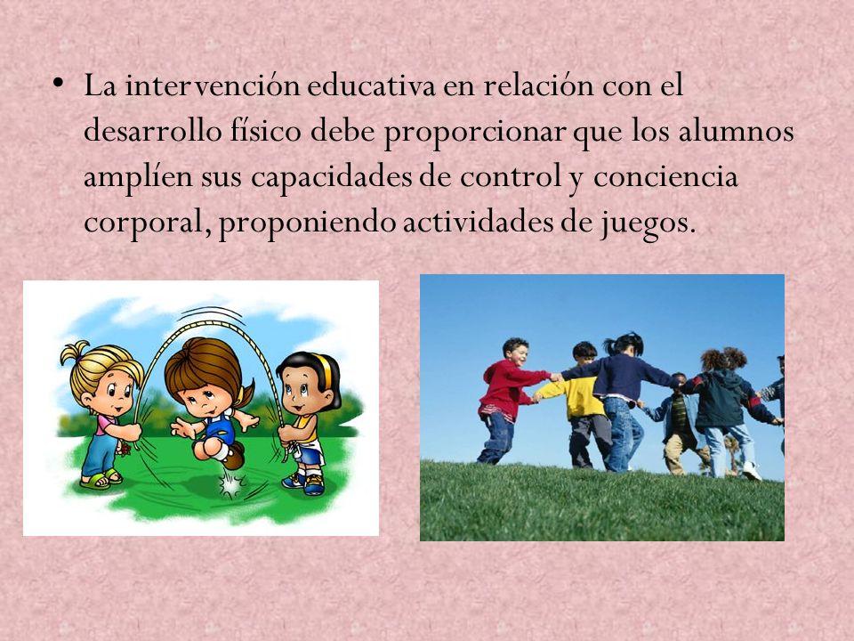 La intervención educativa en relación con el desarrollo físico debe proporcionar que los alumnos amplíen sus capacidades de control y conciencia corpo