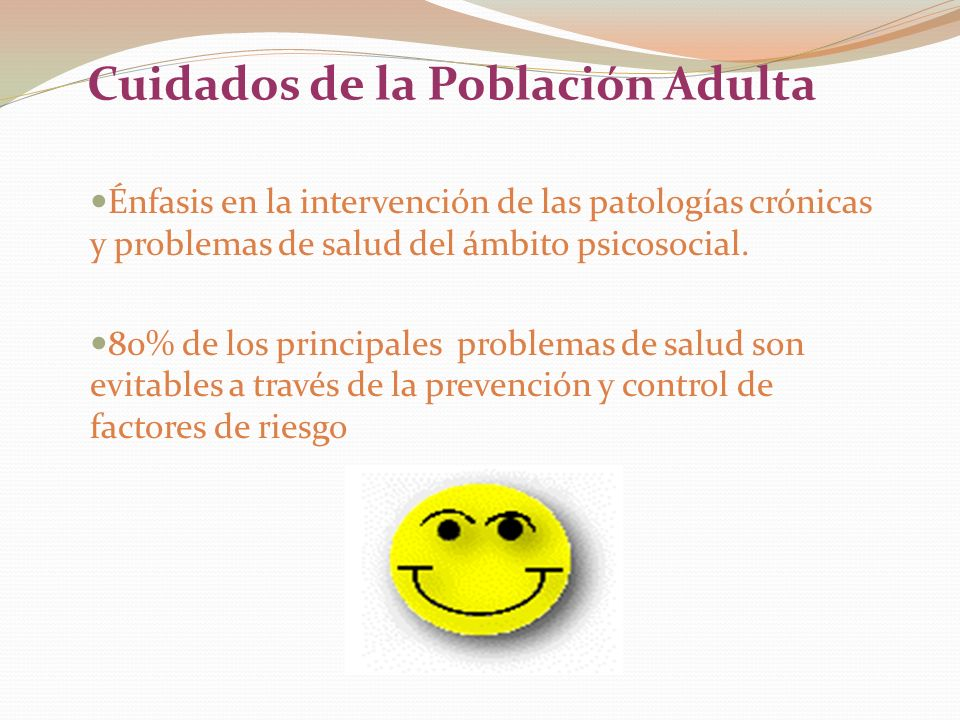 Cuidados de la Población Adulta Énfasis en la intervención de las patologías crónicas y problemas de salud del ámbito psicosocial. 80% de los principa