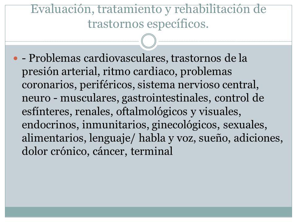 Evaluación, tratamiento y rehabilitación de trastornos específicos. - Problemas cardiovasculares, trastornos de la presión arterial, ritmo cardiaco, p