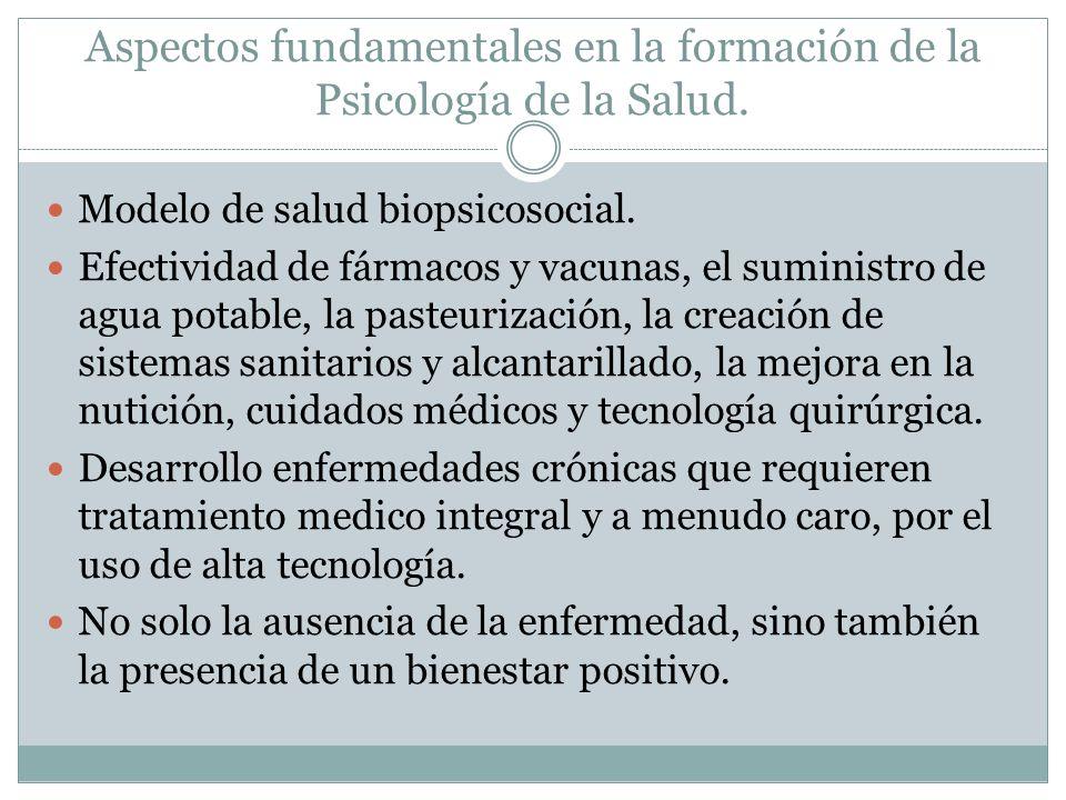 Aspectos fundamentales en la formación de la Psicología de la Salud. Modelo de salud biopsicosocial. Efectividad de fármacos y vacunas, el suministro
