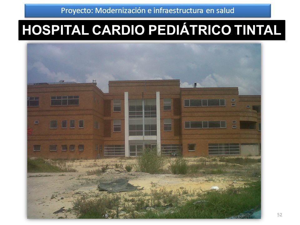 Proyecto: Modernización e infraestructura en salud HOSPITAL CARDIO PEDIÁTRICO TINTAL 52