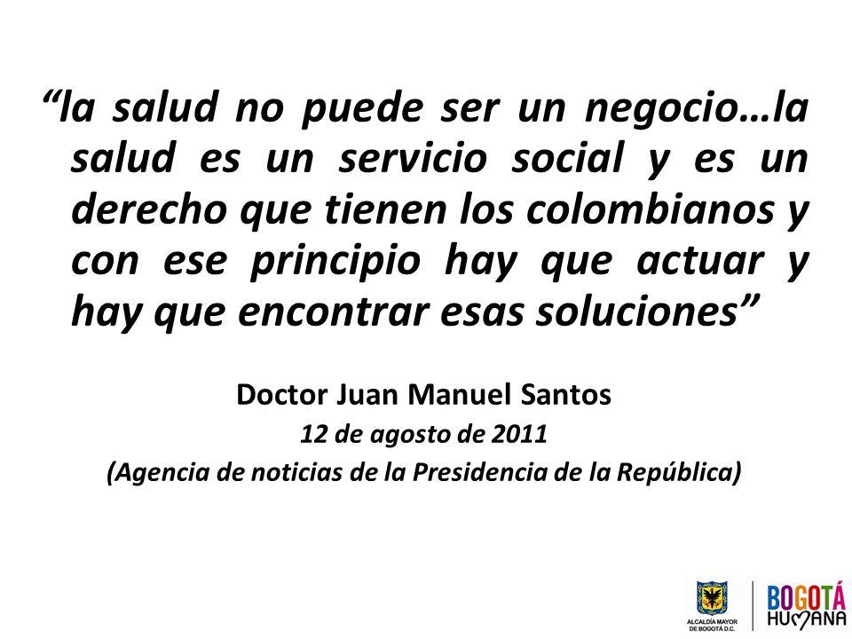 la salud no puede ser un negocio…la salud es un servicio social y es un derecho que tienen los colombianos y con ese principio hay que actuar y hay qu