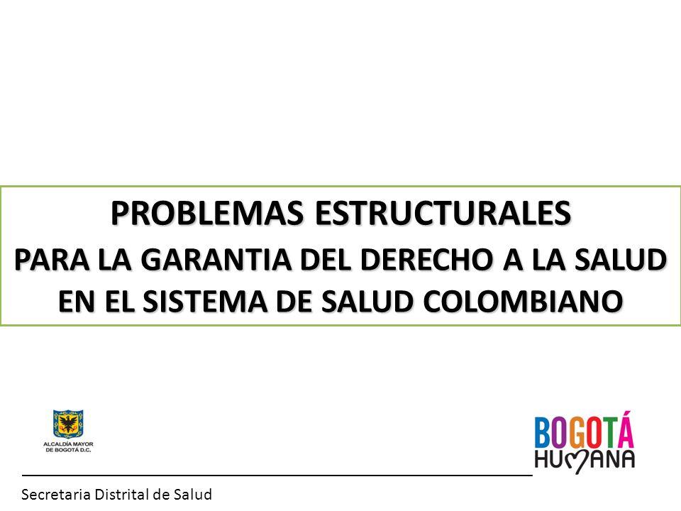 Secretaria Distrital de Salud ____________________________________________________________ PROBLEMAS ESTRUCTURALES PARA LA GARANTIA DEL DERECHO A LA S