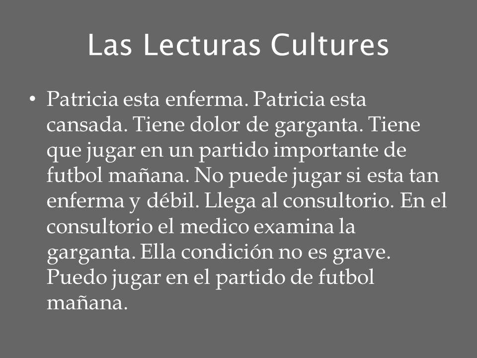 Las Lecturas Cultures Patricia esta enferma. Patricia esta cansada. Tiene dolor de garganta. Tiene que jugar en un partido importante de futbol mañana
