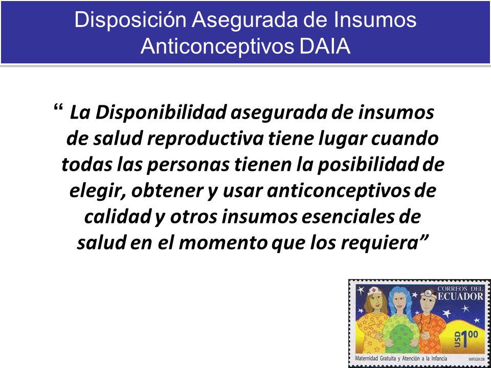 Disposición Asegurada de Insumos Anticonceptivos DAIA La Disponibilidad asegurada de insumos de salud reproductiva tiene lugar cuando todas las person