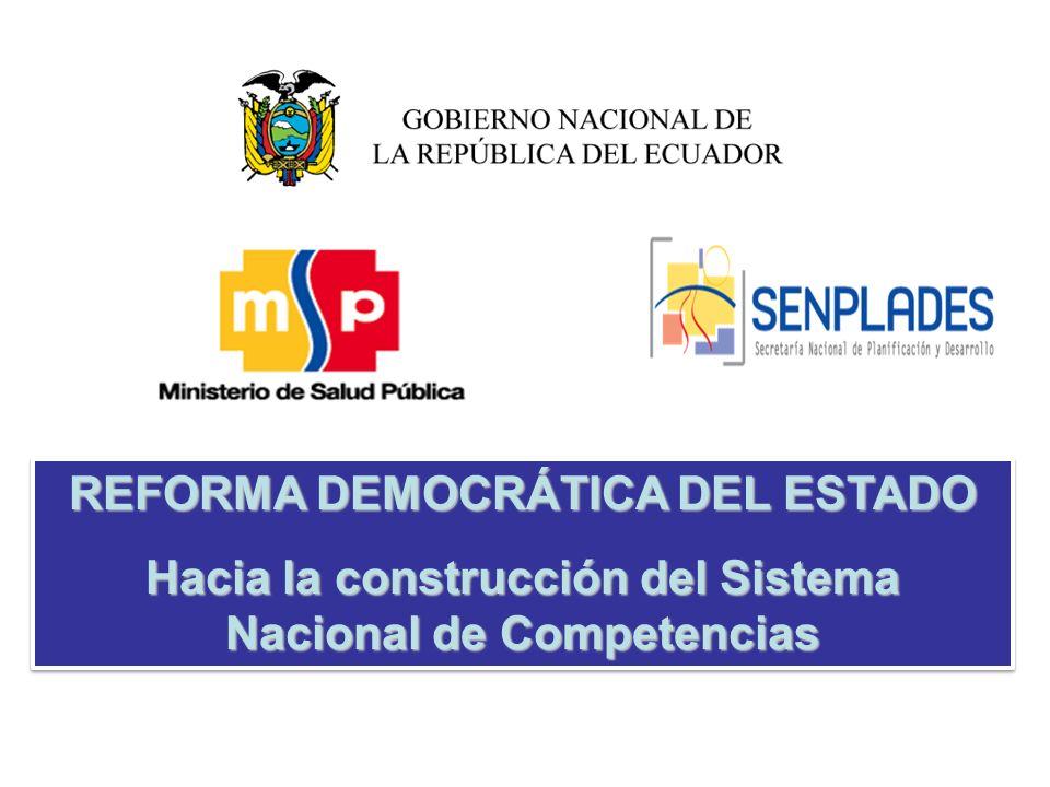 REFORMA DEMOCRÁTICA DEL ESTADO Hacia la construcción del Sistema Nacional de Competencias REFORMA DEMOCRÁTICA DEL ESTADO Hacia la construcción del Sis