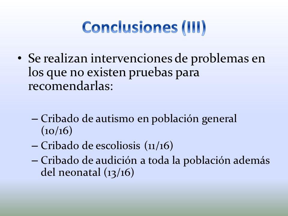 Se realizan intervenciones de problemas en los que no existen pruebas para recomendarlas: – Cribado de autismo en población general (10/16) – Cribado