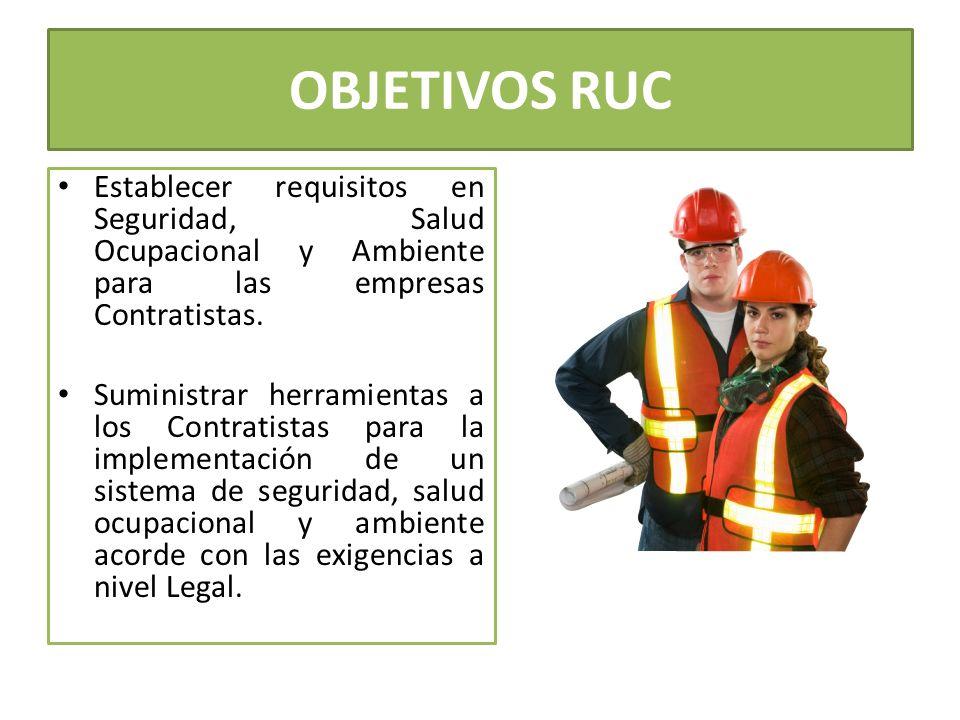 OBJETIVOS RUC Establecer requisitos en Seguridad, Salud Ocupacional y Ambiente para las empresas Contratistas. Suministrar herramientas a los Contrati