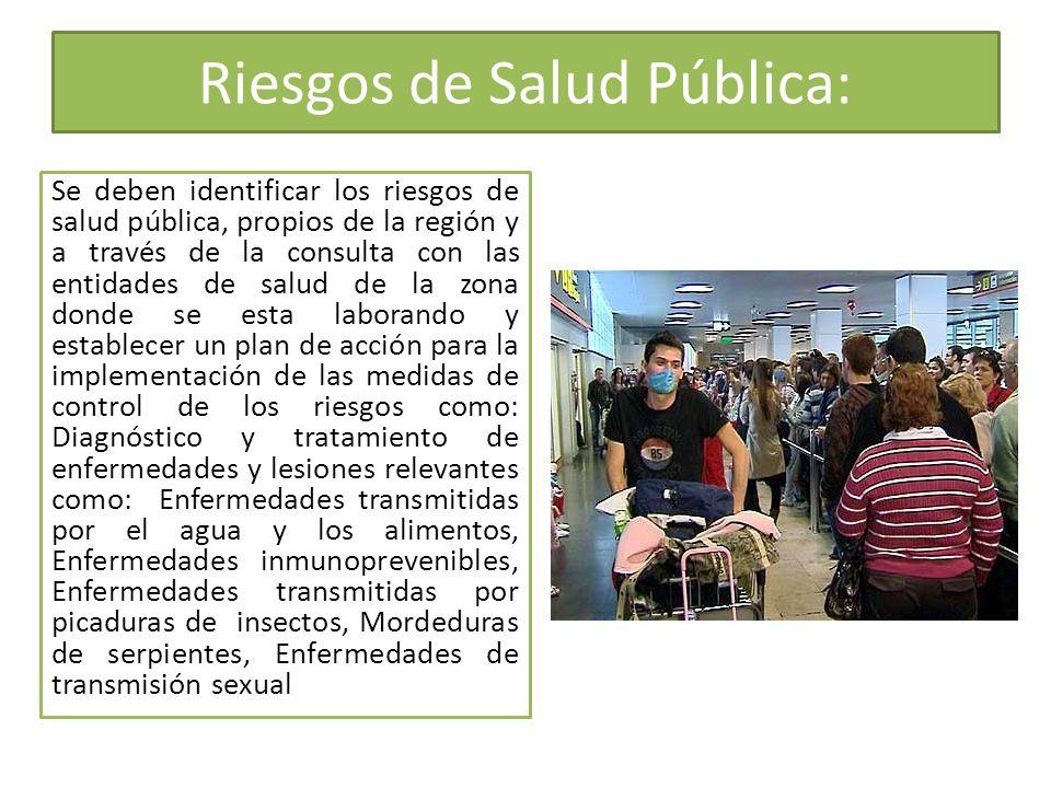 Riesgos de Salud Pública: Se deben identificar los riesgos de salud pública, propios de la región y a través de la consulta con las entidades de salud