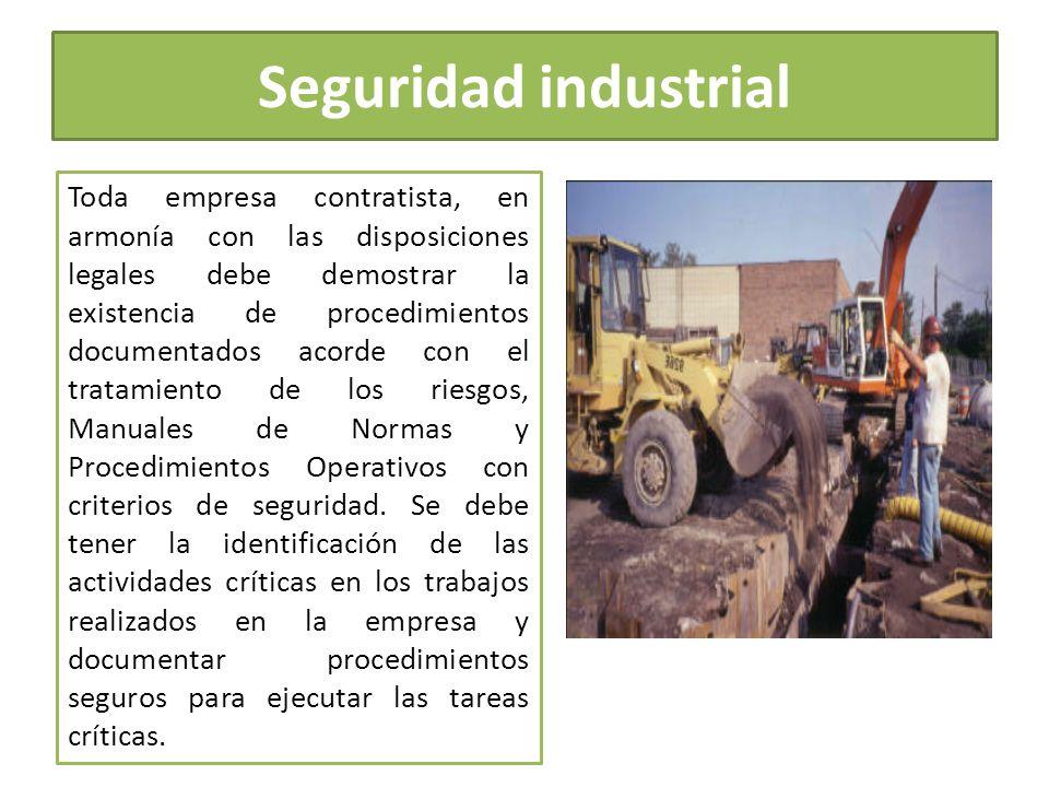 Seguridad industrial Toda empresa contratista, en armonía con las disposiciones legales debe demostrar la existencia de procedimientos documentados ac