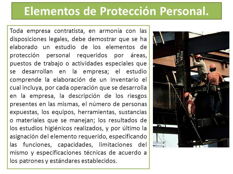 Elementos de Protección Personal. Toda empresa contratista, en armonía con las disposiciones legales, debe demostrar que se ha elaborado un estudio de