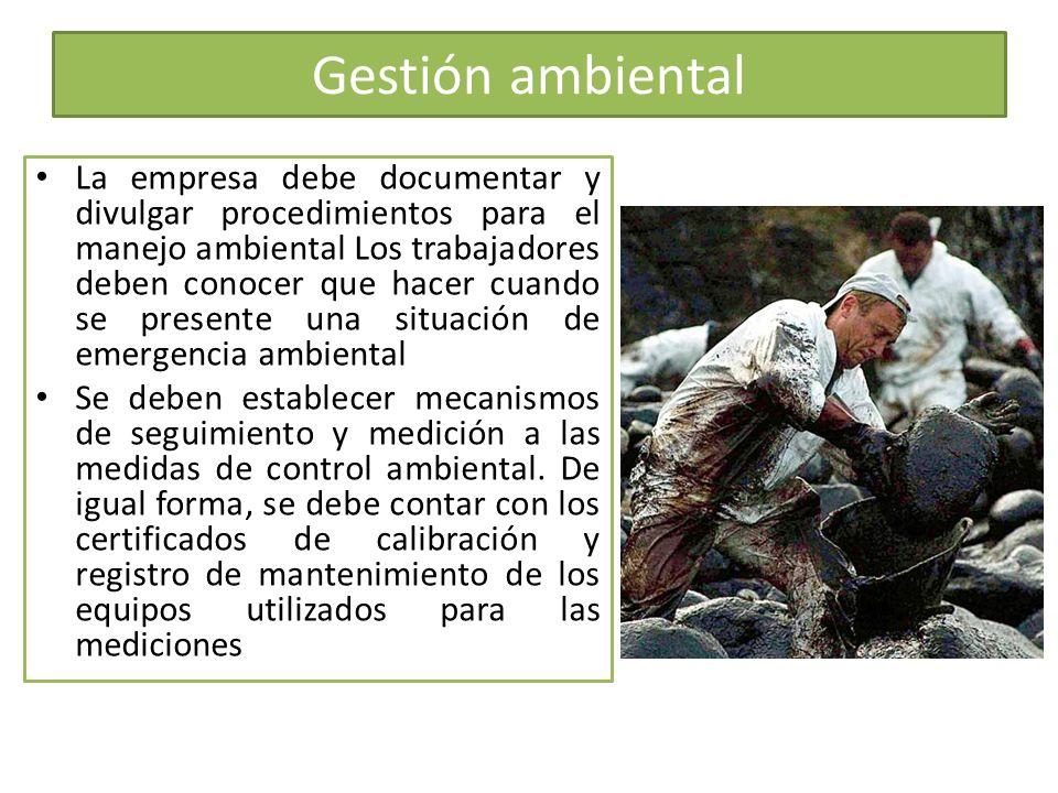 Gestión ambiental La empresa debe documentar y divulgar procedimientos para el manejo ambiental Los trabajadores deben conocer que hacer cuando se pre