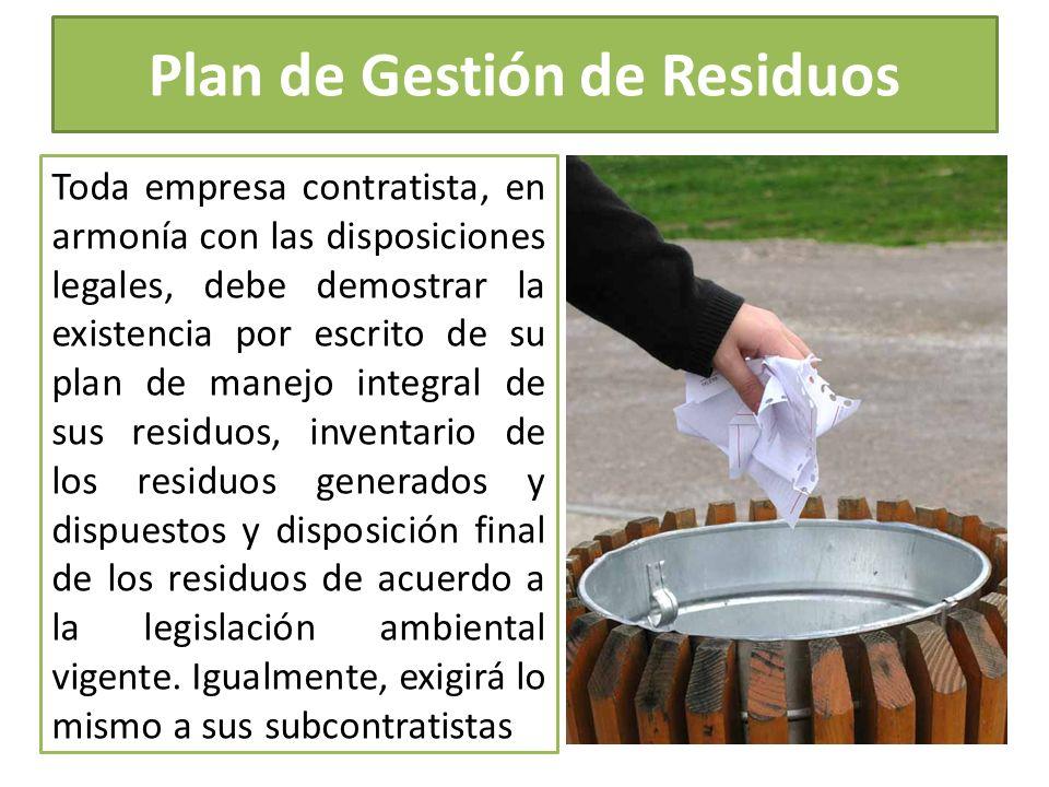 Plan de Gestión de Residuos Toda empresa contratista, en armonía con las disposiciones legales, debe demostrar la existencia por escrito de su plan de