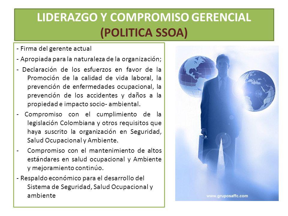LIDERAZGO Y COMPROMISO GERENCIAL (POLITICA SSOA) - Firma del gerente actual - Apropiada para la naturaleza de la organización; - Declaración de los es