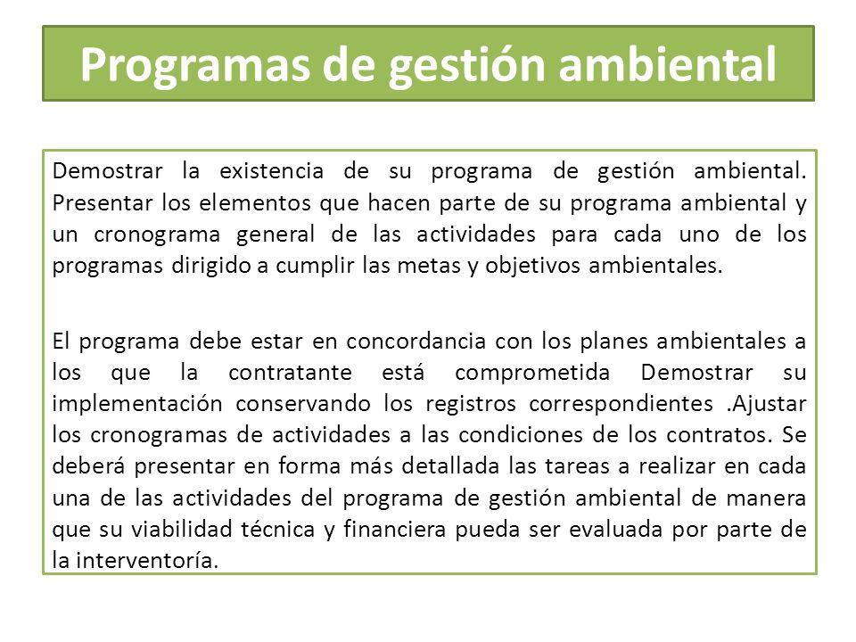 Programas de gestión ambiental Demostrar la existencia de su programa de gestión ambiental. Presentar los elementos que hacen parte de su programa amb