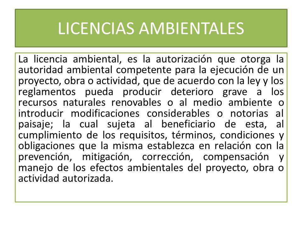 La licencia ambiental, es la autorización que otorga la autoridad ambiental competente para la ejecución de un proyecto, obra o actividad, que de acue