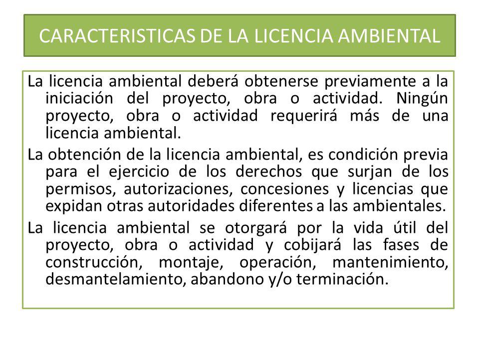 CARACTERISTICAS DE LA LICENCIA AMBIENTAL La licencia ambiental deberá obtenerse previamente a la iniciación del proyecto, obra o actividad. Ningún pro
