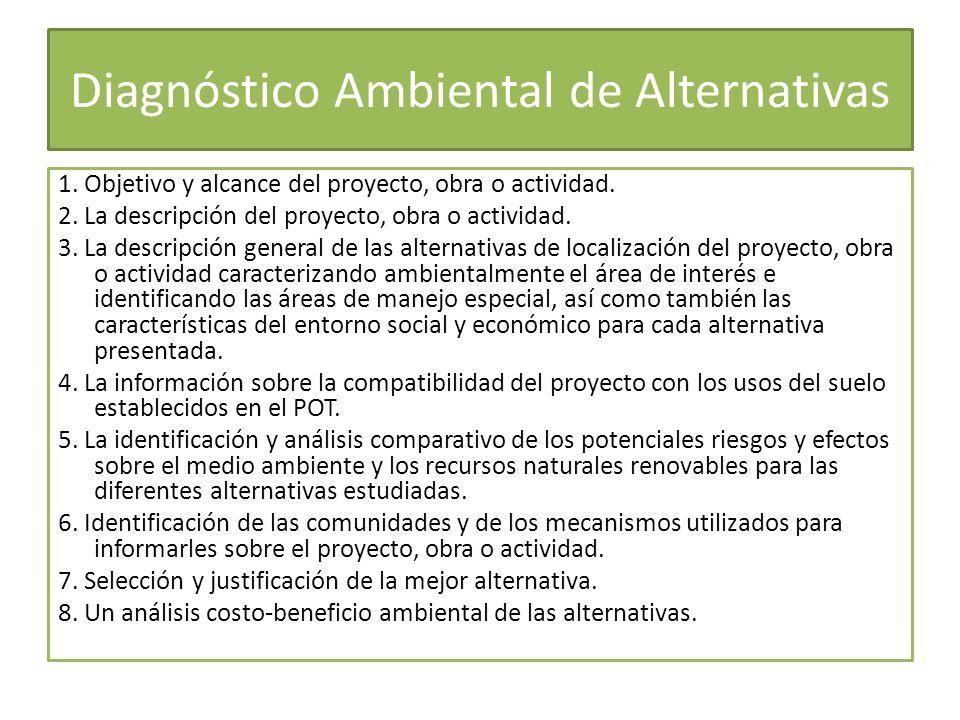 Diagnóstico Ambiental de Alternativas 1. Objetivo y alcance del proyecto, obra o actividad. 2. La descripción del proyecto, obra o actividad. 3. La de