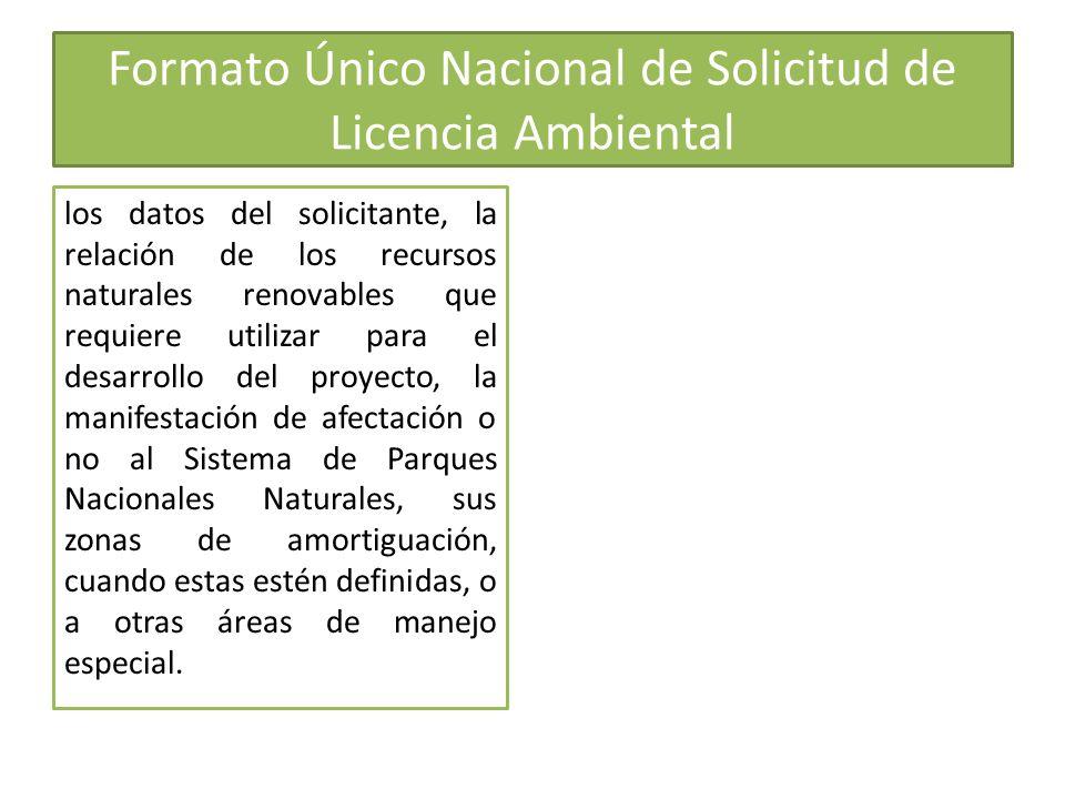 Formato Único Nacional de Solicitud de Licencia Ambiental los datos del solicitante, la relación de los recursos naturales renovables que requiere uti