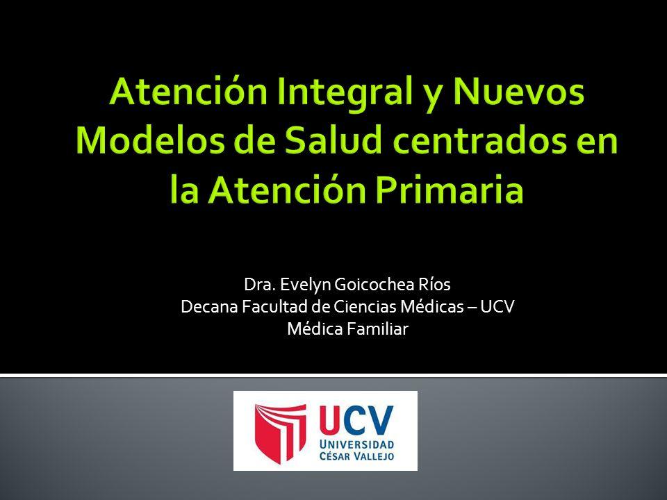 Dra. Evelyn Goicochea Ríos Decana Facultad de Ciencias Médicas – UCV Médica Familiar