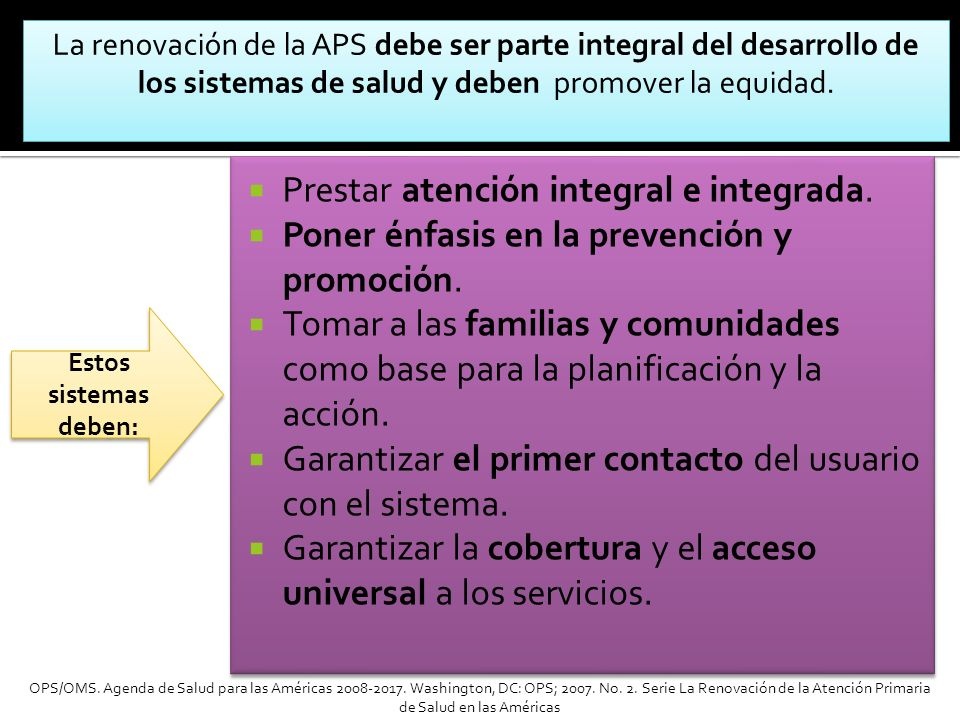 Prestar atención integral e integrada. Poner énfasis en la prevención y promoción. Tomar a las familias y comunidades como base para la planificación
