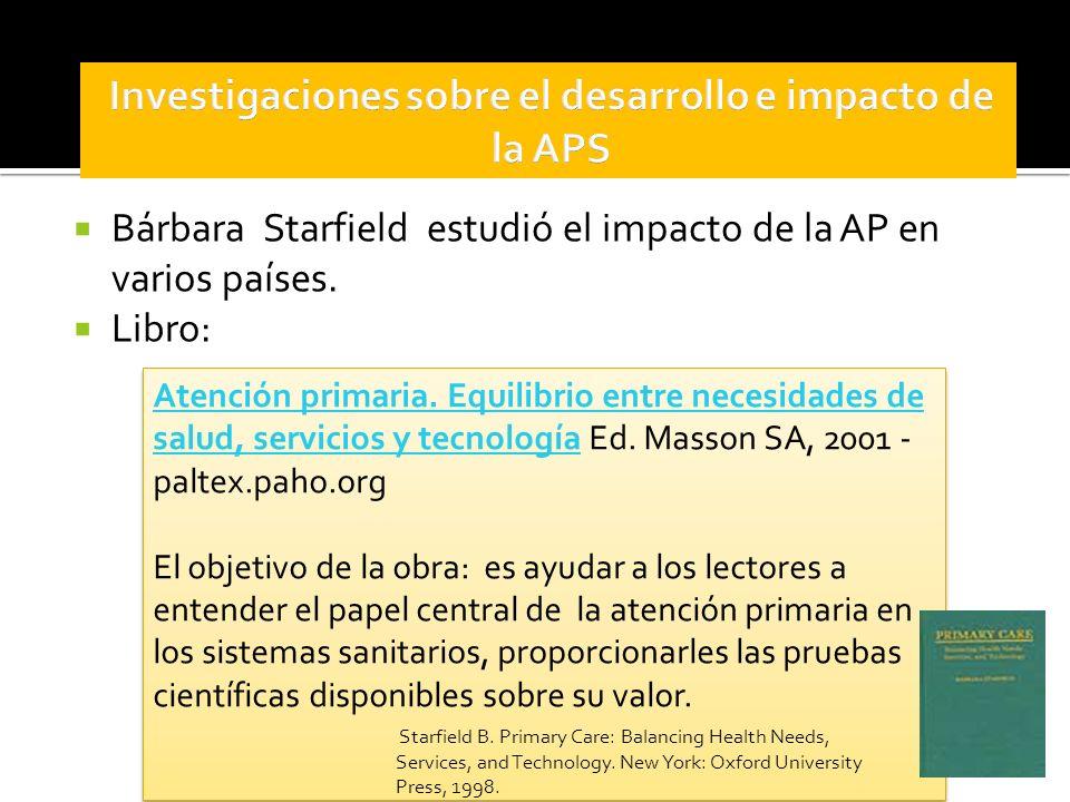Bárbara Starfield estudió el impacto de la AP en varios países. Libro: Atención primaria. Equilibrio entre necesidades de salud, servicios y tecnologí