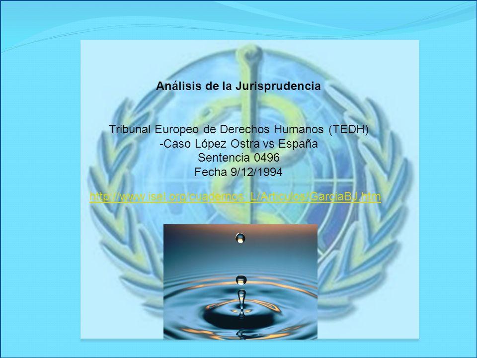 Análisis de la Jurisprudencia Tribunal Europeo de Derechos Humanos (TEDH) -Caso López Ostra vs España Sentencia 0496 Fecha 9/12/1994 http://www.isel.o