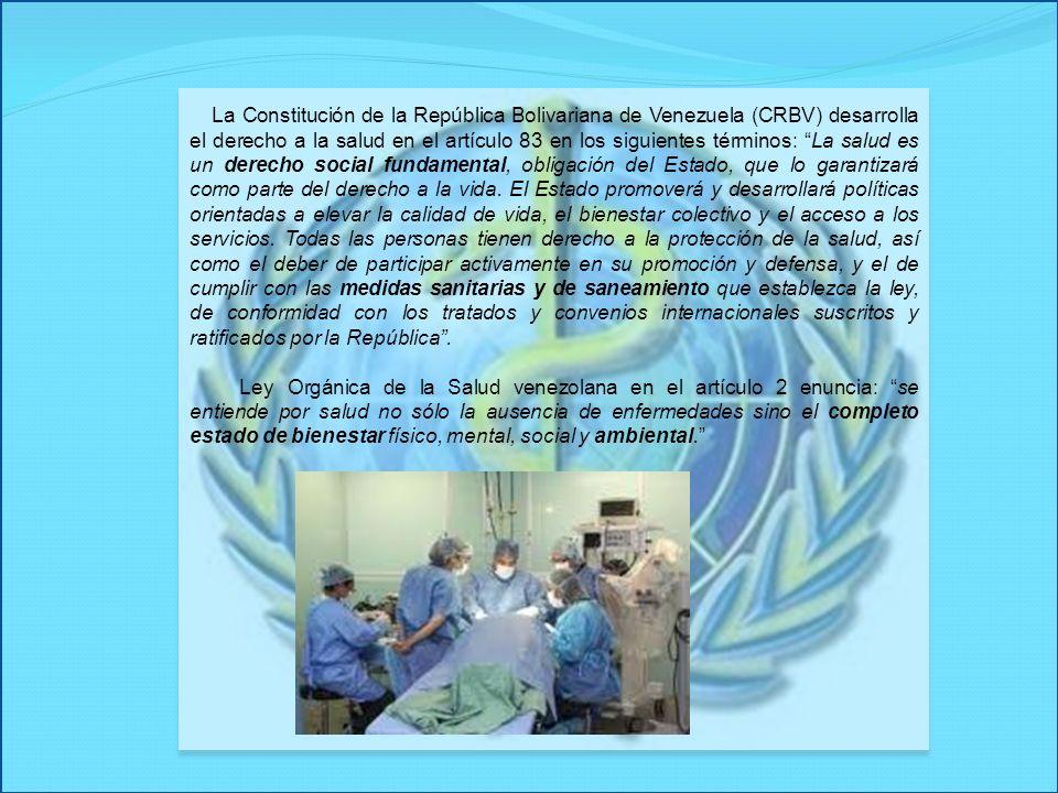La Constitución de la República Bolivariana de Venezuela (CRBV) desarrolla el derecho a la salud en el artículo 83 en los siguientes términos: La salu