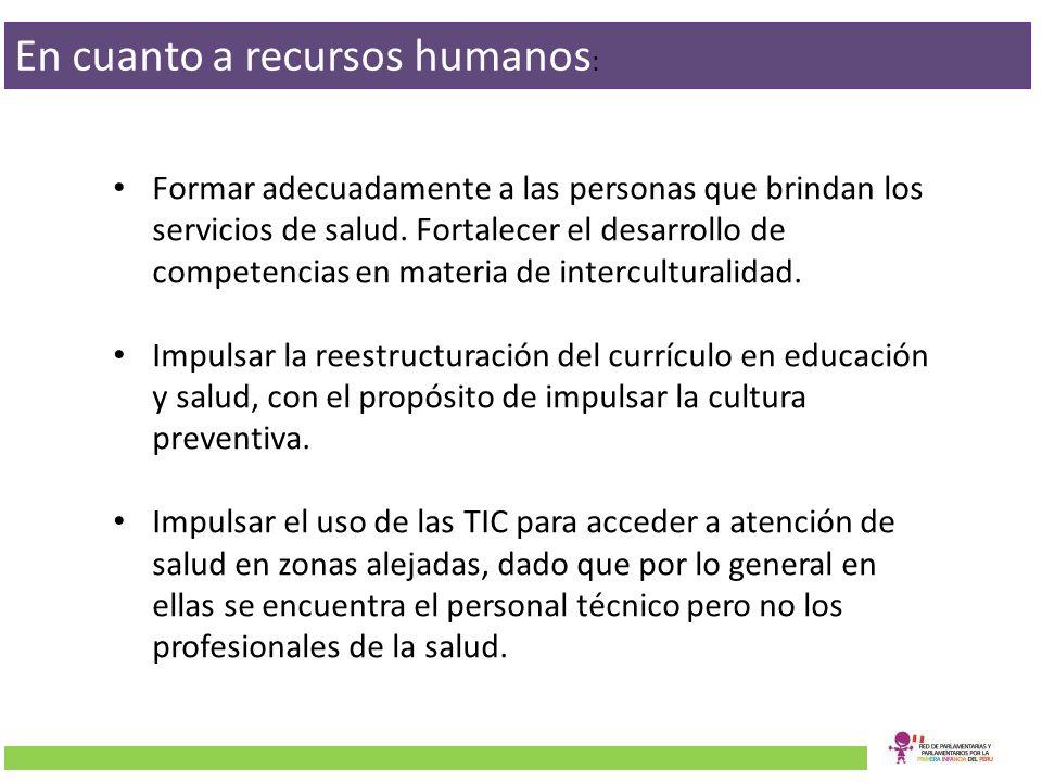 En cuanto a recursos humanos : Formar adecuadamente a las personas que brindan los servicios de salud. Fortalecer el desarrollo de competencias en mat