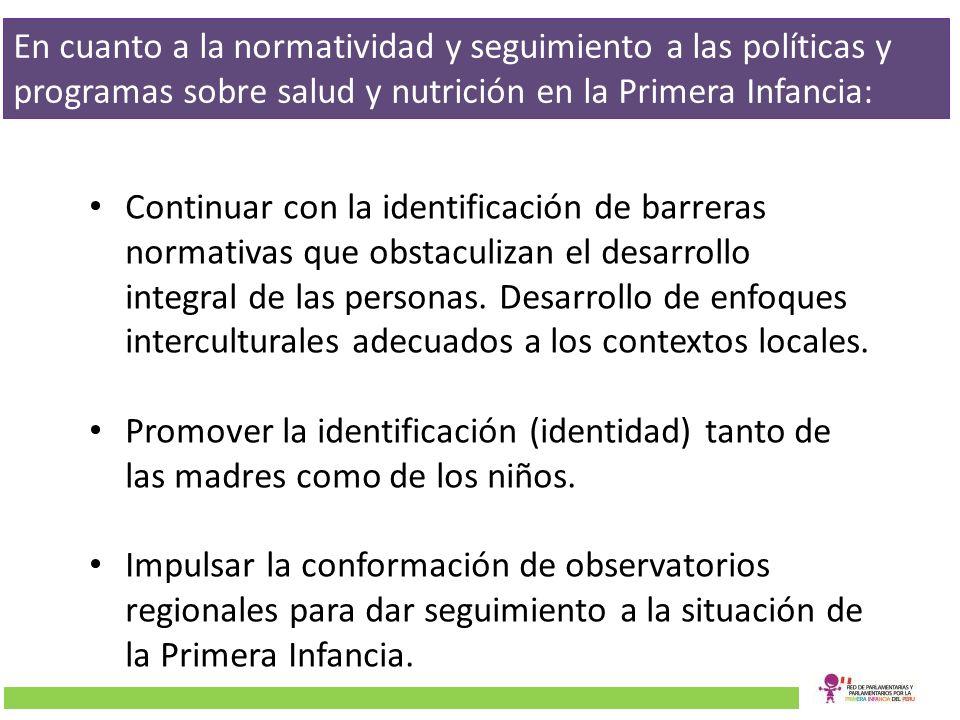 En cuanto a la normatividad y seguimiento a las políticas y programas sobre salud y nutrición en la Primera Infancia: Continuar con la identificación