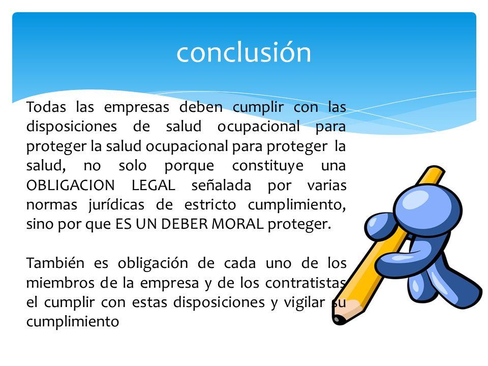 conclusión Todas las empresas deben cumplir con las disposiciones de salud ocupacional para proteger la salud ocupacional para proteger la salud, no s