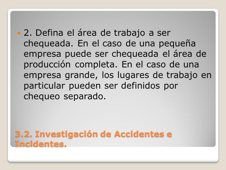 3.2. Investigación de Accidentes e Incidentes. 2. Defina el área de trabajo a ser chequeada. En el caso de una pequeña empresa puede ser chequeada el